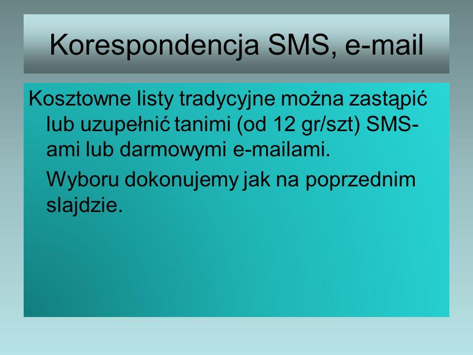 Korespondencja SMS, e-mail Kosztowne listy tradycyjne można zastąpić lub uzupełnić tanimi (od 12 gr/szt) SMS- ami lub darmowymi e-mailami. Wyboru doko