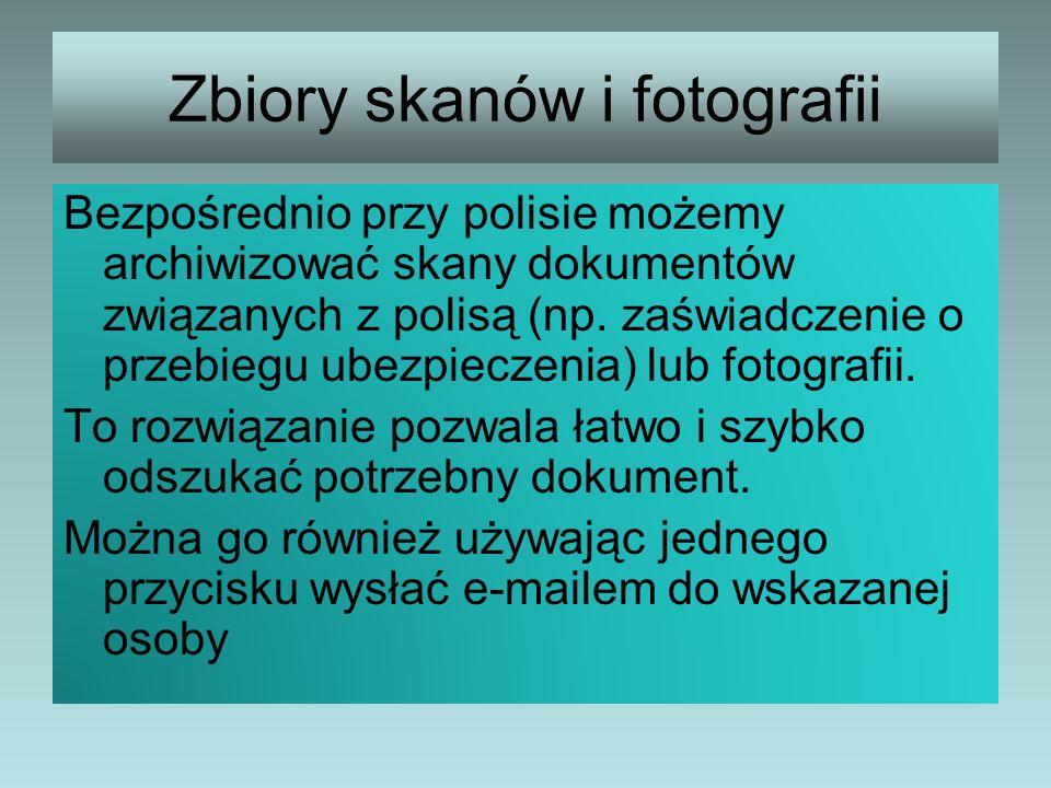 Zbiory skanów i fotografii Bezpośrednio przy polisie możemy archiwizować skany dokumentów związanych z polisą (np. zaświadczenie o przebiegu ubezpiecz