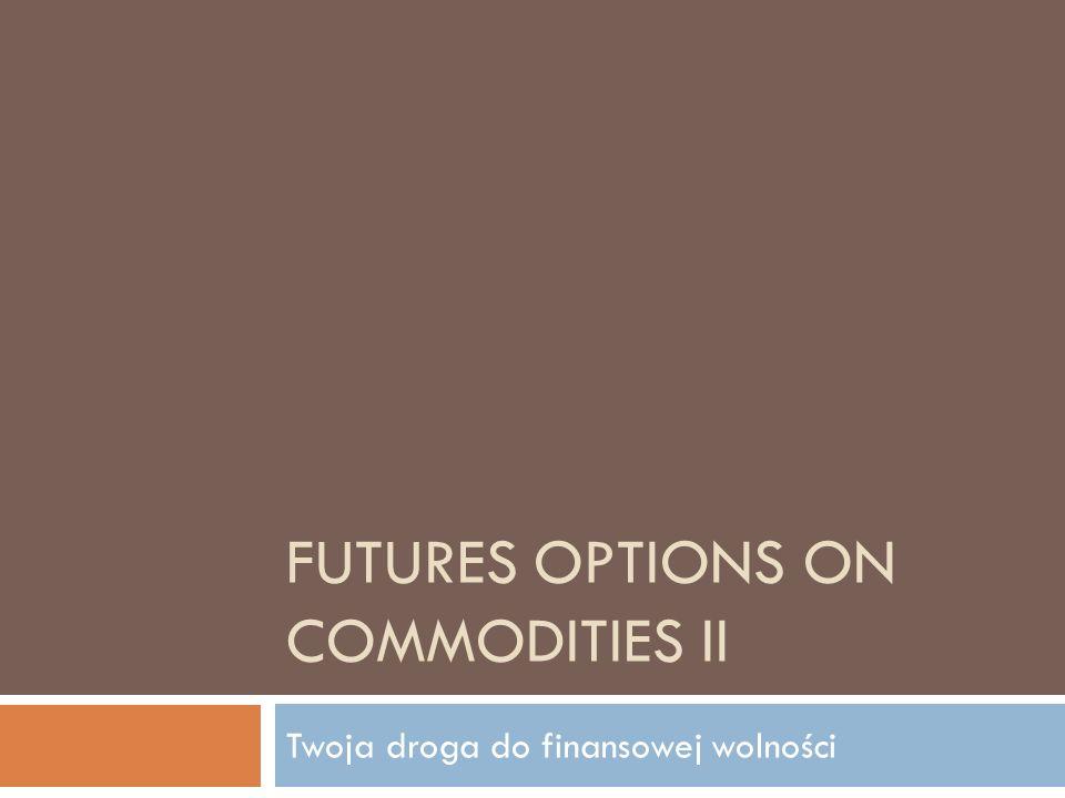 FUTURES OPTIONS ON COMMODITIES II Twoja droga do finansowej wolności