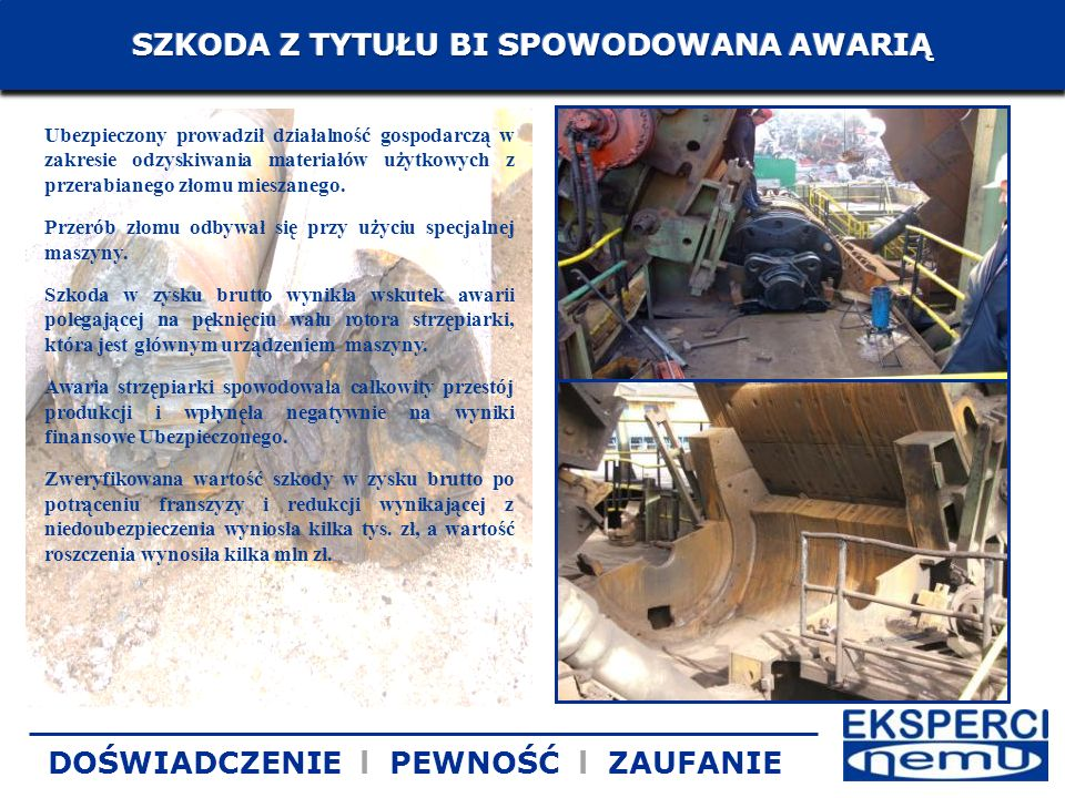 Ubezpieczony prowadził działalność gospodarczą w zakresie odzyskiwania materiałów użytkowych z przerabianego złomu mieszanego. Przerób złomu odbywał s
