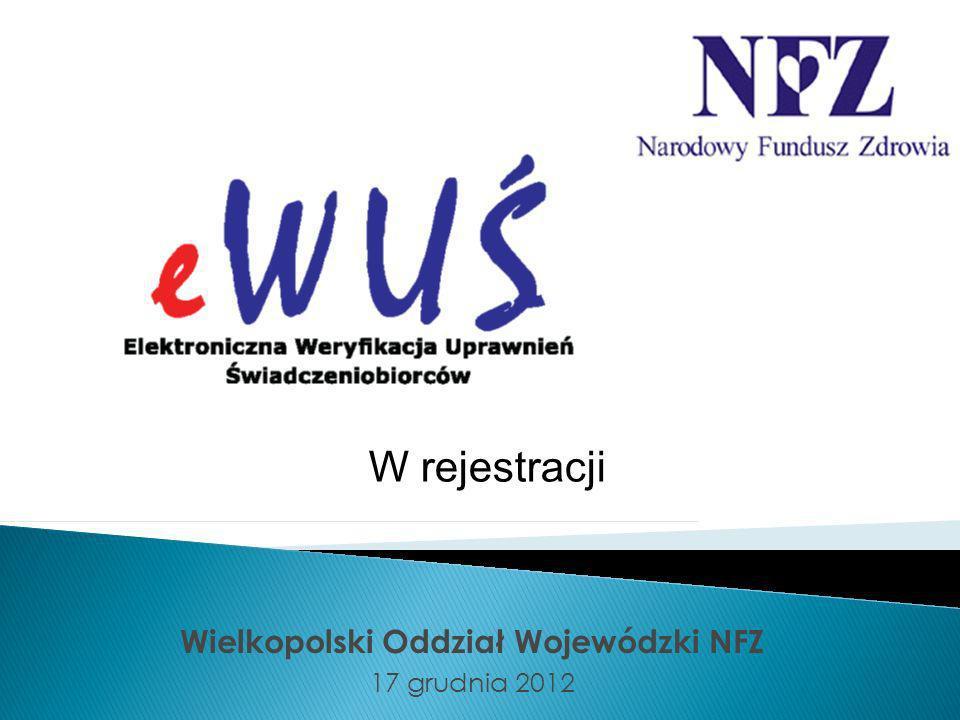 Wielkopolski Oddział Wojewódzki NFZ 17 grudnia 2012 W rejestracji