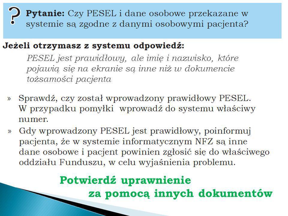 PESEL jest prawidłowy, ale imię i nazwisko, które pojawią się na ekranie są inne niż w dokumencie tożsamości pacjenta Potwierdź uprawnienie za pomocą innych dokumentów