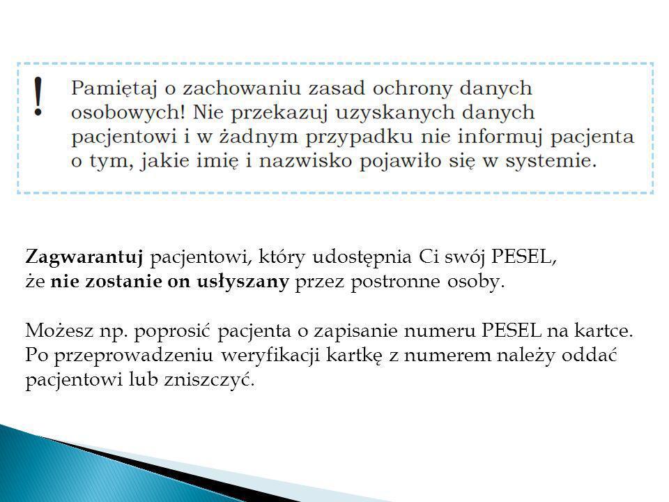 Zagwarantuj pacjentowi, który udostępnia Ci swój PESEL, że nie zostanie on usłyszany przez postronne osoby. Możesz np. poprosić pacjenta o zapisanie n