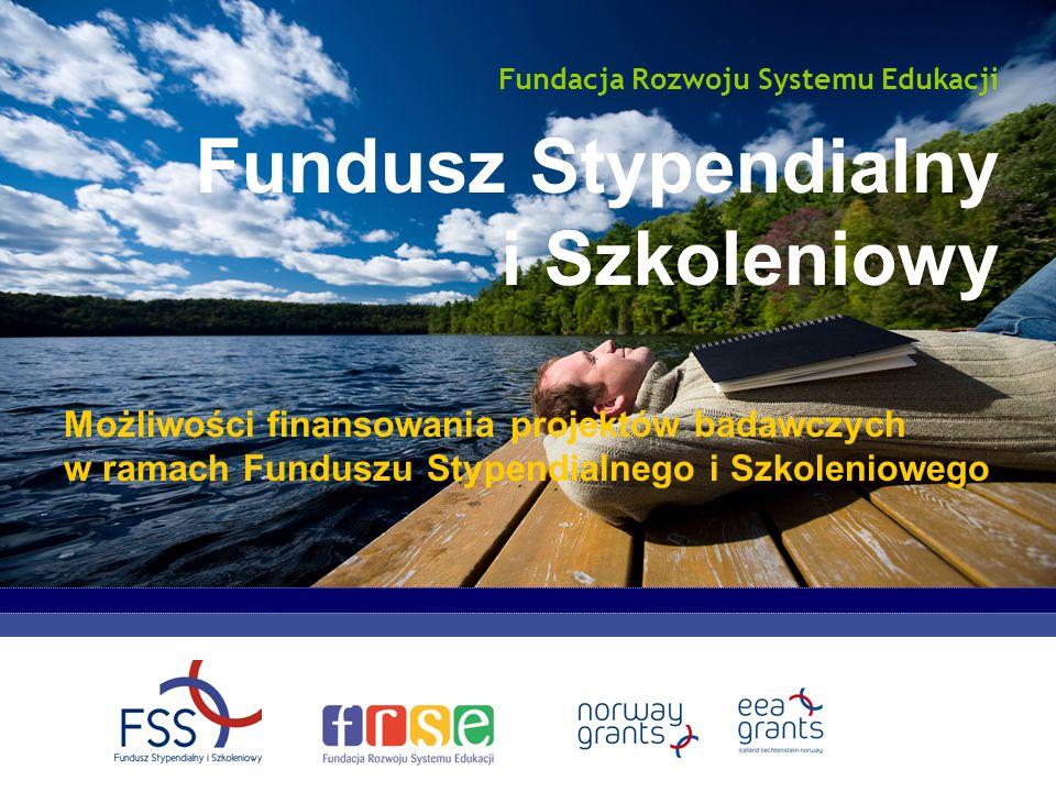 Fundusz Stypendialny i Szkoleniowy Fundacja Rozwoju Systemu Edukacji Możliwości finansowania projektów badawczych w ramach Funduszu Stypendialnego i S