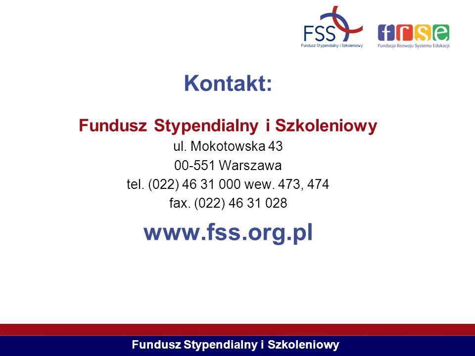 Kontakt: Fundusz Stypendialny i Szkoleniowy ul. Mokotowska 43 00-551 Warszawa tel. (022) 46 31 000 wew. 473, 474 fax. (022) 46 31 028 www.fss.org.pl F