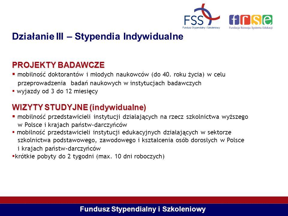 Fundusz Stypendialny i Szkoleniowy Działanie III – Stypendia Indywidualne PROJEKTY BADAWCZE mobilność doktorantów i młodych naukowców (do 40. roku życ