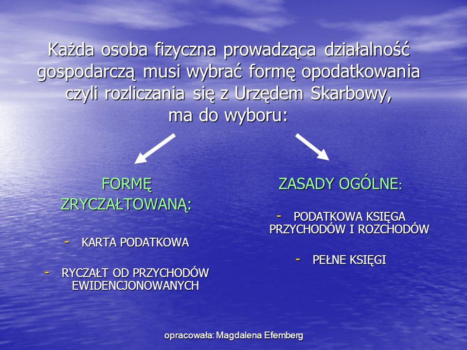 opracowała: Magdalena Efemberg Każda osoba fizyczna prowadząca działalność gospodarczą musi wybrać formę opodatkowania czyli rozliczania się z Urzędem
