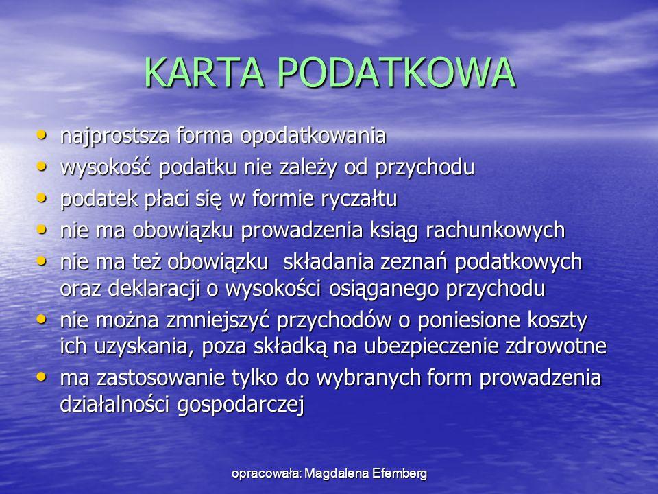 opracowała: Magdalena Efemberg KARTA PODATKOWA najprostsza forma opodatkowania najprostsza forma opodatkowania wysokość podatku nie zależy od przychod