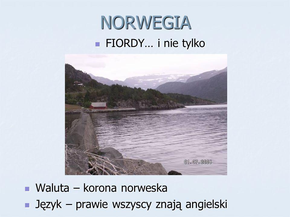 NORWEGIA Waluta – korona norweska Waluta – korona norweska Język – prawie wszyscy znają angielski Język – prawie wszyscy znają angielski FIORDY… i nie