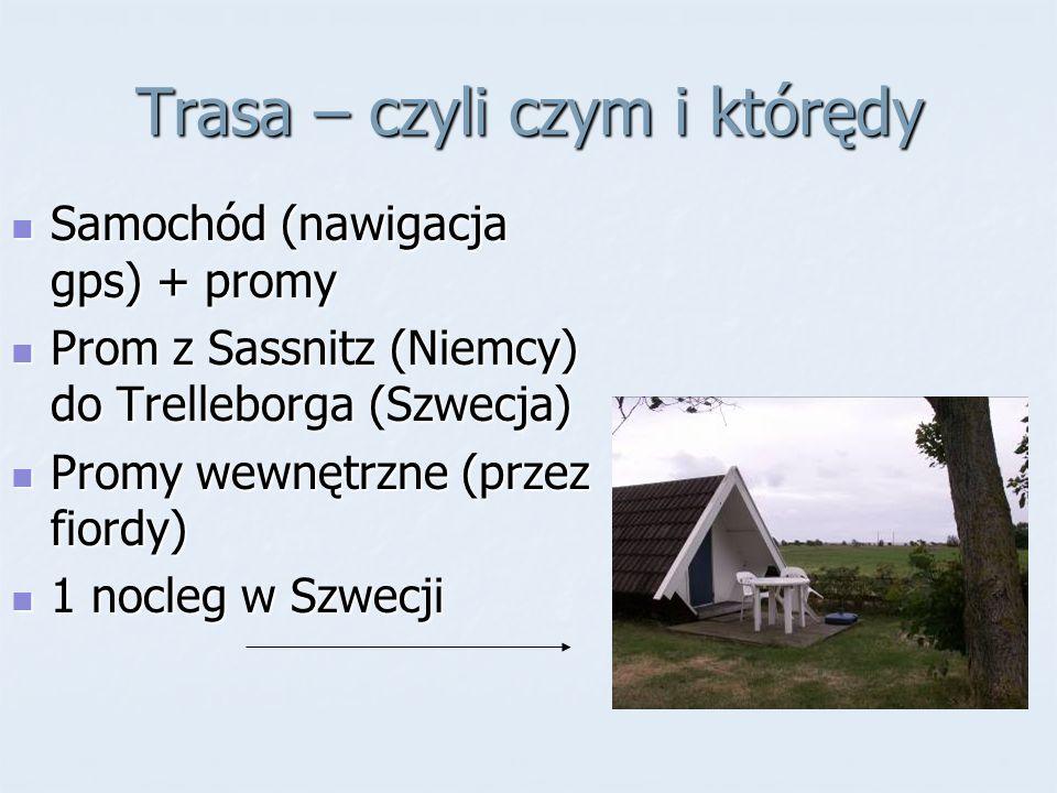 Trasa – czyli czym i którędy Samochód (nawigacja gps) + promy Samochód (nawigacja gps) + promy Prom z Sassnitz (Niemcy) do Trelleborga (Szwecja) Prom