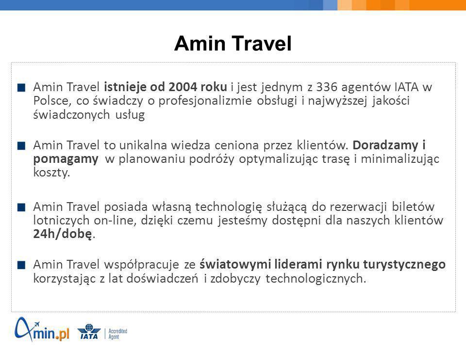 Amin Travel Amin Travel istnieje od 2004 roku i jest jednym z 336 agentów IATA w Polsce, co świadczy o profesjonalizmie obsługi i najwyższej jakości ś