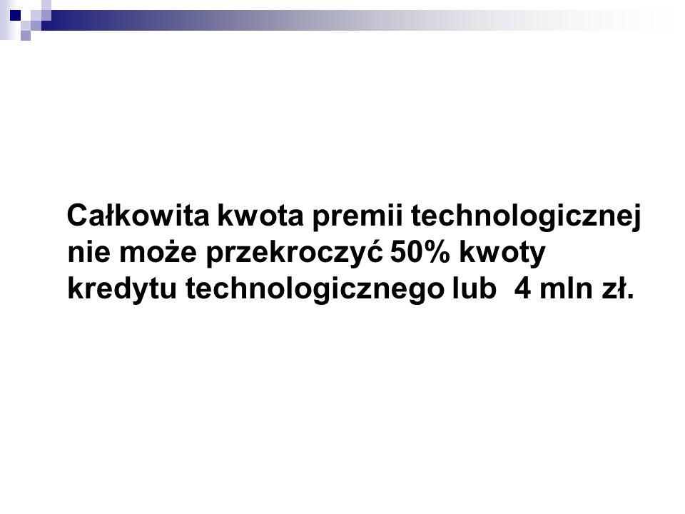 Całkowita kwota premii technologicznej nie może przekroczyć 50% kwoty kredytu technologicznego lub 4 mln zł.
