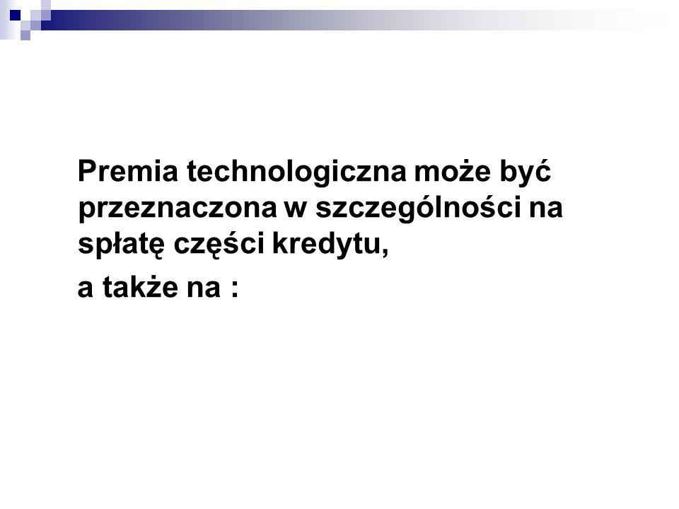 Premia technologiczna może być przeznaczona w szczególności na spłatę części kredytu, a także na :