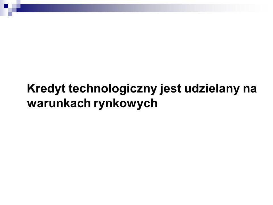 Kredyt technologiczny jest udzielany na warunkach rynkowych