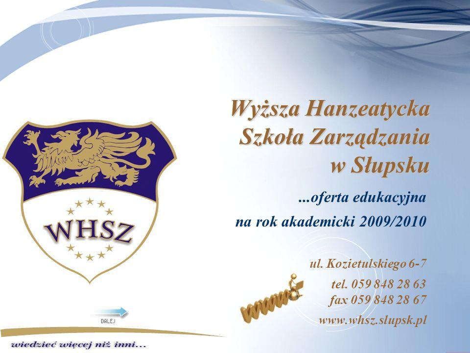 Wyższa Hanzeatycka Szkoła Zarządzania w Słupsku...oferta edukacyjna na rok akademicki 2009/2010 ul.