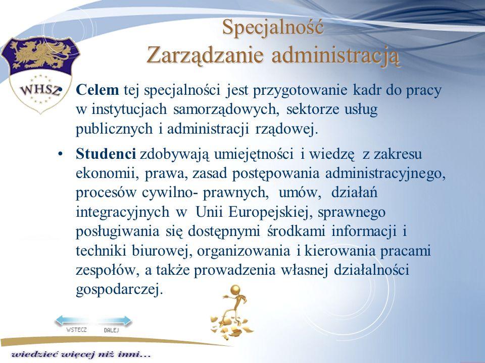 Specjalność Zarządzanie administracją Celem tej specjalności jest przygotowanie kadr do pracy w instytucjach samorządowych, sektorze usług publicznych i administracji rządowej.
