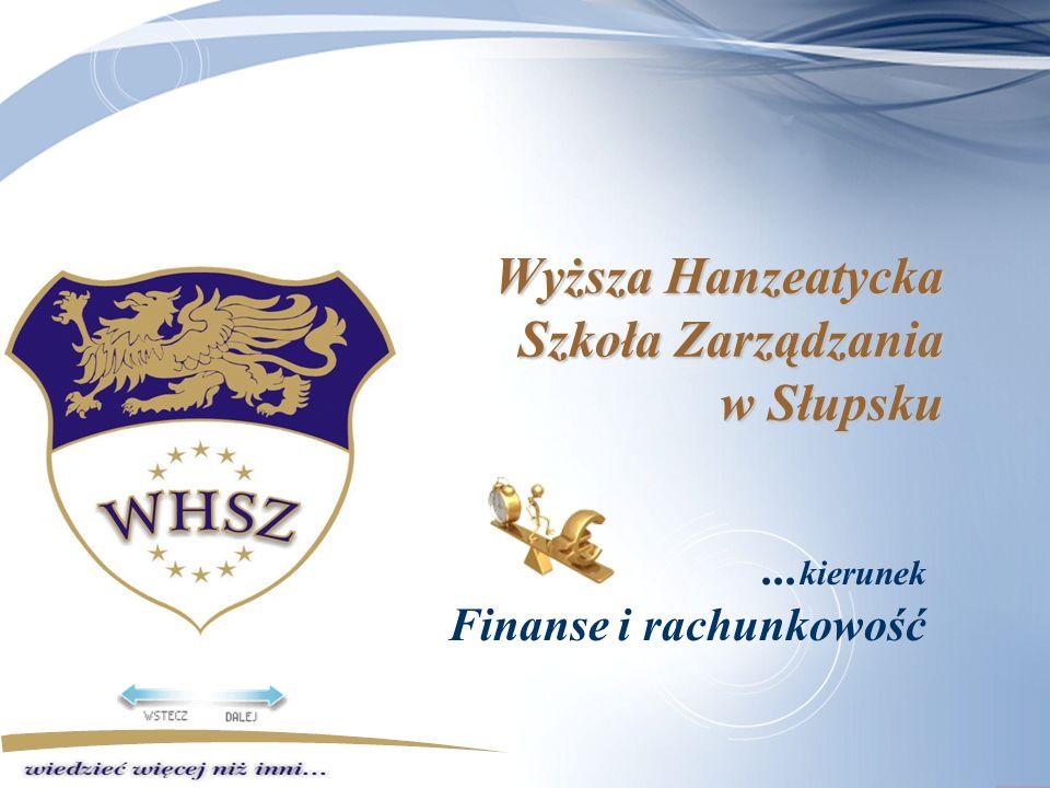 Wyższa Hanzeatycka Szkoła Zarządzania w Słupsku... kierunek Finanse i rachunkowość