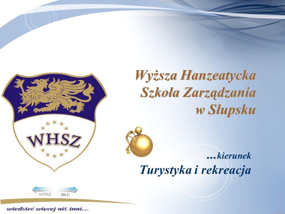 Wyższa Hanzeatycka Szkoła Zarządzania w Słupsku... kierunek Turystyka i rekreacja