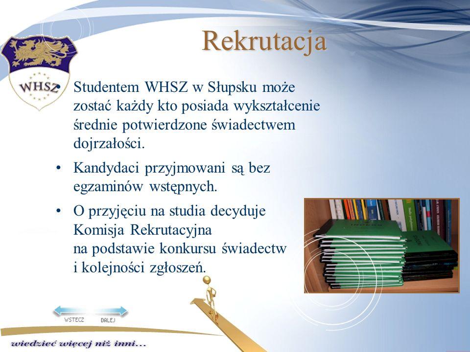 Rekrutacja Studentem WHSZ w Słupsku może zostać każdy kto posiada wykształcenie średnie potwierdzone świadectwem dojrzałości.