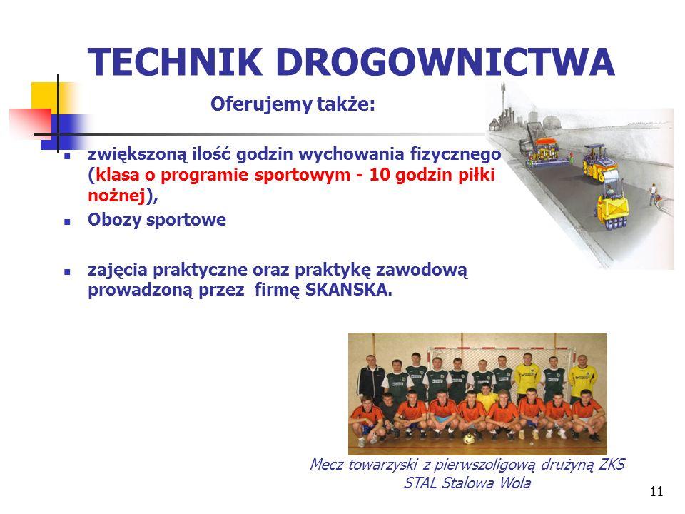 11 TECHNIK DROGOWNICTWA Oferujemy także: zwiększoną ilość godzin wychowania fizycznego (klasa o programie sportowym - 10 godzin piłki nożnej), Obozy s
