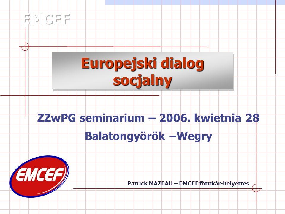 Patrick MAZEAU – EMCEF főtitkár-helyettes Europejski dialog socjalny ZZwPG seminarium – 2006.