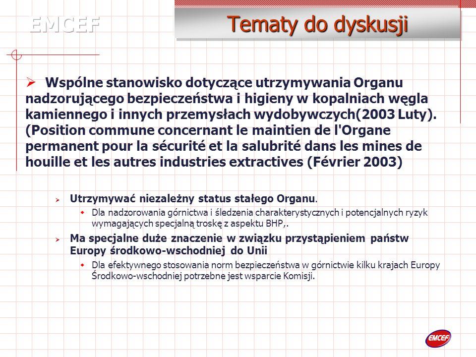 Tematy do dyskusji Wspólne stanowisko dotyczące utrzymywania Organu nadzorującego bezpieczeństwa i higieny w kopalniach węgla kamiennego i innych przemysłach wydobywczych(2003 Luty).