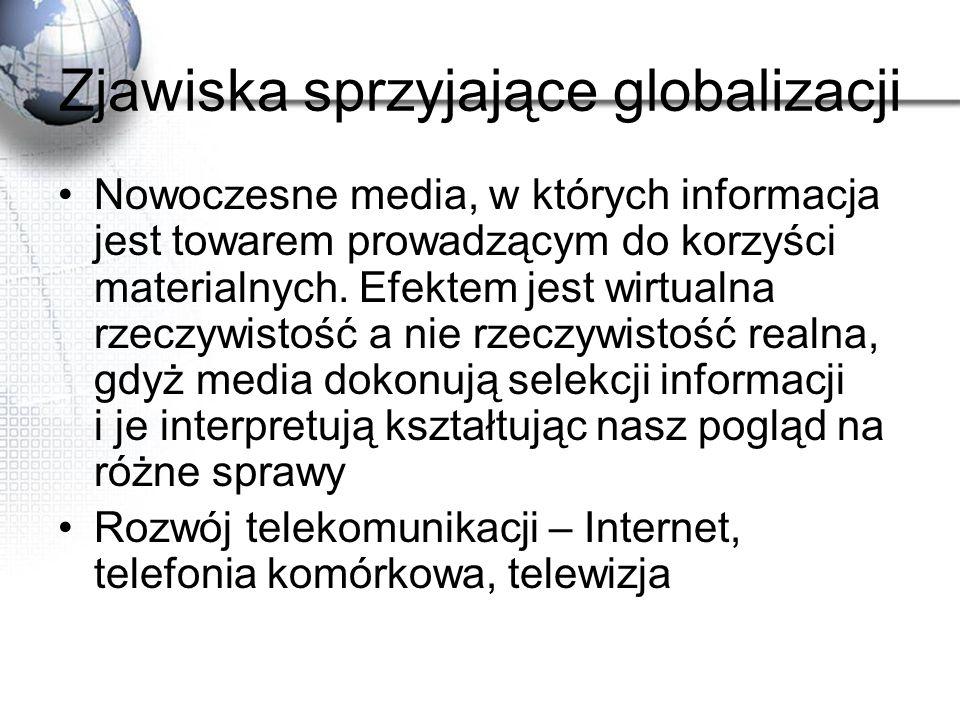 Zjawiska sprzyjające globalizacji Nowoczesne media, w których informacja jest towarem prowadzącym do korzyści materialnych. Efektem jest wirtualna rze