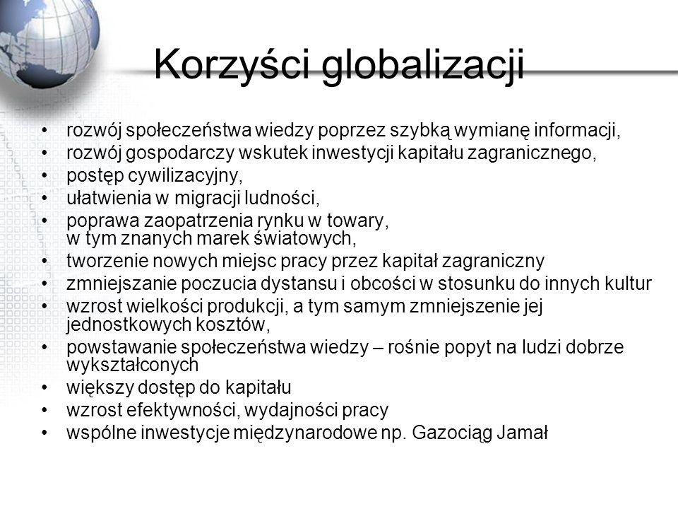 Korzyści globalizacji rozwój społeczeństwa wiedzy poprzez szybką wymianę informacji, rozwój gospodarczy wskutek inwestycji kapitału zagranicznego, pos
