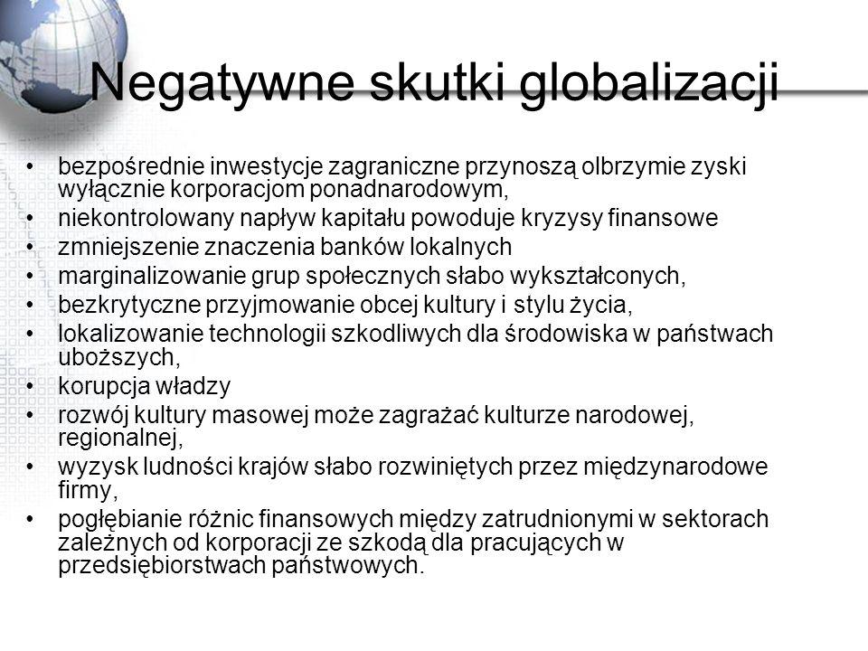 Negatywne skutki globalizacji bezpośrednie inwestycje zagraniczne przynoszą olbrzymie zyski wyłącznie korporacjom ponadnarodowym, niekontrolowany napł