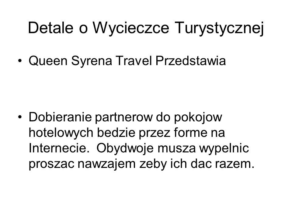 Detale o Wycieczce Turystycznej Queen Syrena Travel Przedstawia Dobieranie partnerow do pokojow hotelowych bedzie przez forme na Internecie. Obydwoje