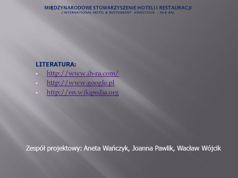 LITERATURA: http://www.ih-ra.com/ http://www.google.pl http://en.wikipedia.org MI Ę DZYNARODOWE STOWARZYSZENIE HOTELI I RESTAURACJI ( INTERNATIONAL HO