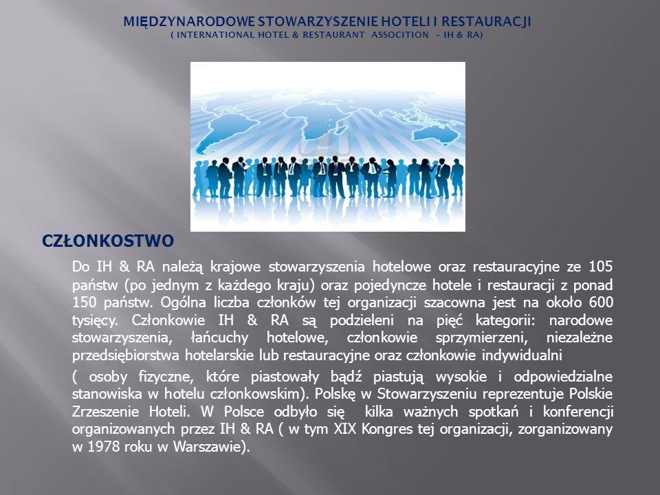 CZŁONKOSTWO Do IH & RA należą krajowe stowarzyszenia hotelowe oraz restauracyjne ze 105 państw (po jednym z każdego kraju) oraz pojedyncze hotele i re