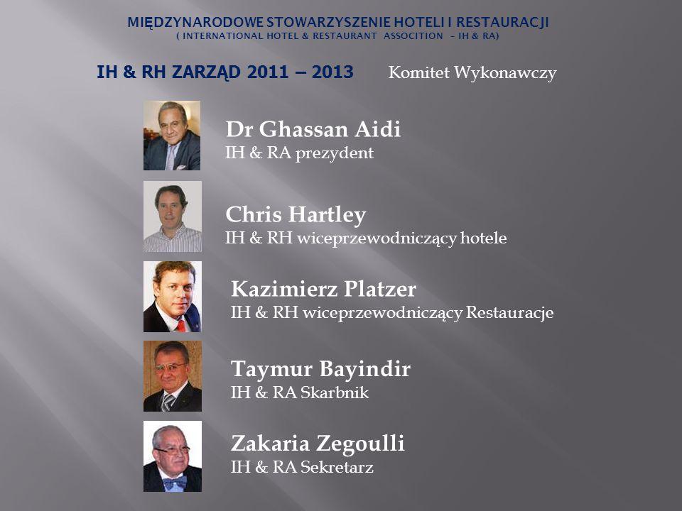 IH & RH ZARZĄD 2011 – 2013 Komitet Wykonawczy MI Ę DZYNARODOWE STOWARZYSZENIE HOTELI I RESTAURACJI ( INTERNATIONAL HOTEL & RESTAURANT ASSOCITION – IH
