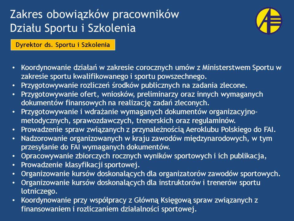 Zakres obowiązków pracowników Działu Sportu i Szkolenia Dyrektor ds. Sportu i Szkolenia Koordynowanie działań w zakresie corocznych umów z Ministerstw