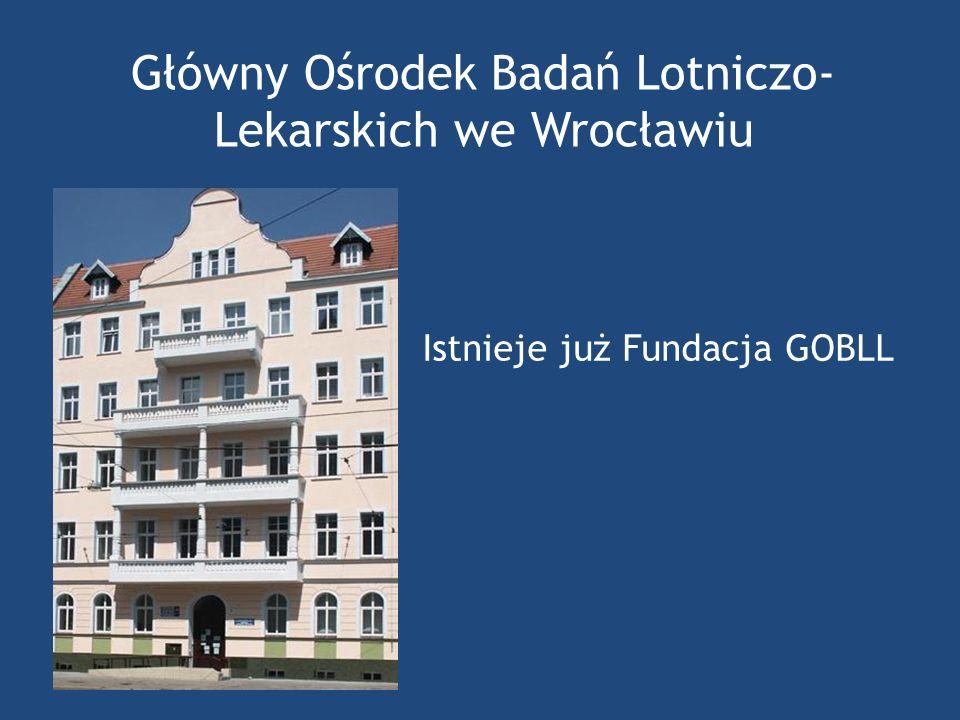 Główny Ośrodek Badań Lotniczo- Lekarskich we Wrocławiu Istnieje już Fundacja GOBLL