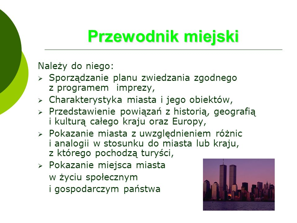 Przewodnik miejski Należy do niego: Sporządzanie planu zwiedzania zgodnego z programem imprezy, Charakterystyka miasta i jego obiektów, Przedstawienie