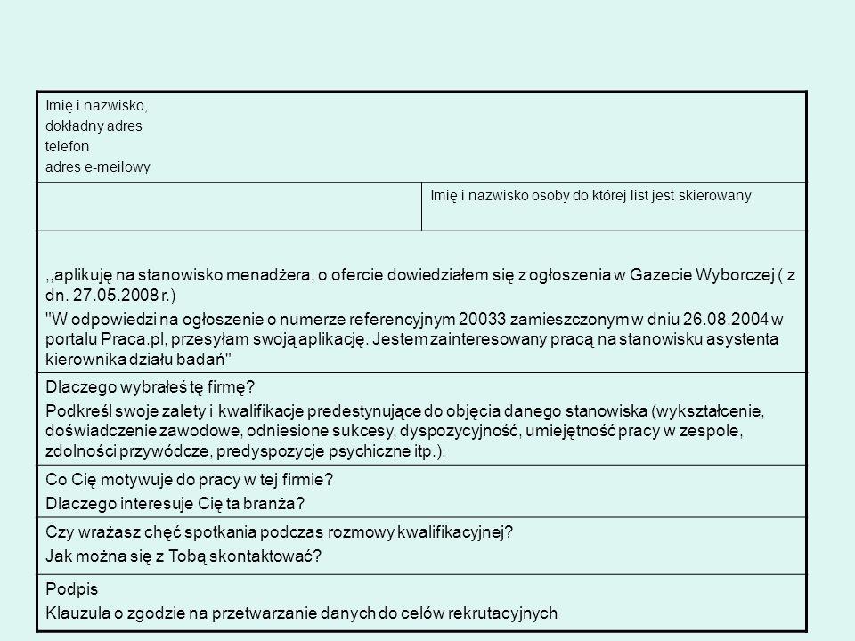 Imię i nazwisko, dokładny adres telefon adres e-meilowy Imię i nazwisko osoby do której list jest skierowany,,aplikuję na stanowisko menadżera, o ofercie dowiedziałem się z ogłoszenia w Gazecie Wyborczej ( z dn.