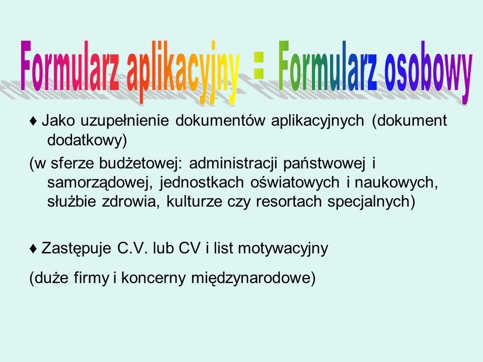 Jako uzupełnienie dokumentów aplikacyjnych (dokument dodatkowy) (w sferze budżetowej: administracji państwowej i samorządowej, jednostkach oświatowych i naukowych, służbie zdrowia, kulturze czy resortach specjalnych) Zastępuje C.V.