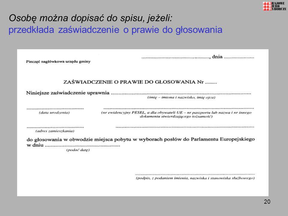 20 Osobę można dopisać do spisu, jeżeli: przedkłada zaświadczenie o prawie do głosowania