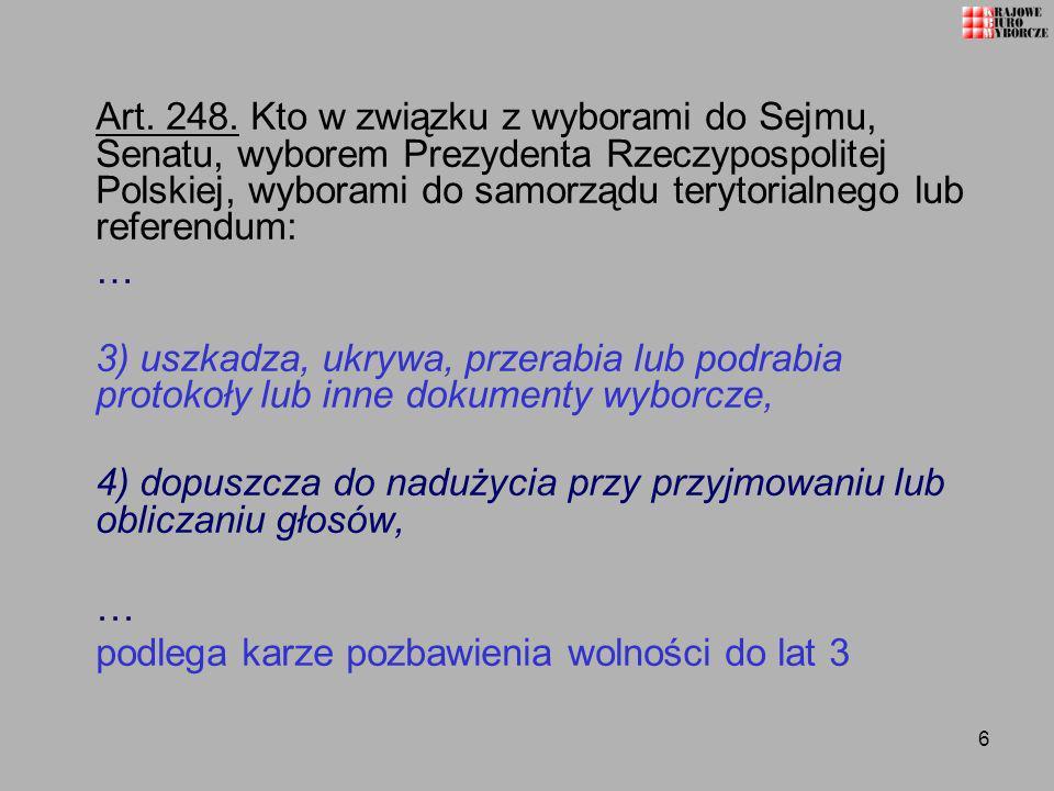 6 Art. 248. Kto w związku z wyborami do Sejmu, Senatu, wyborem Prezydenta Rzeczypospolitej Polskiej, wyborami do samorządu terytorialnego lub referend