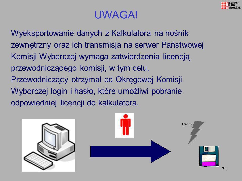 71 EWPG UWAGA! Wyeksportowanie danych z Kalkulatora na nośnik zewnętrzny oraz ich transmisja na serwer Państwowej Komisji Wyborczej wymaga zatwierdzen