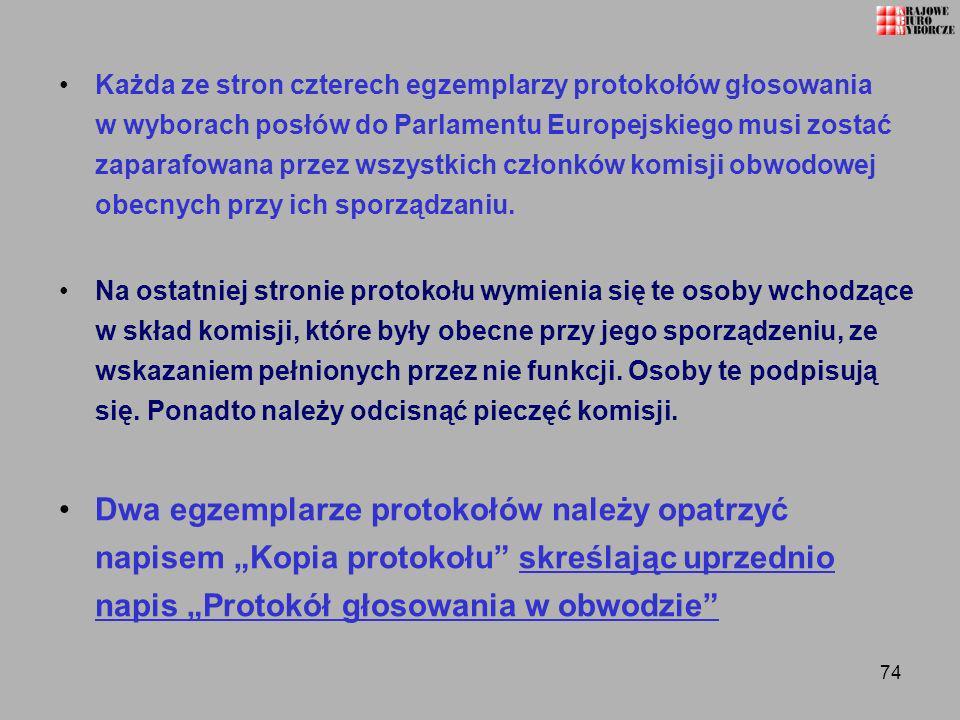 74 Każda ze stron czterech egzemplarzy protokołów głosowania w wyborach posłów do Parlamentu Europejskiego musi zostać zaparafowana przez wszystkich c