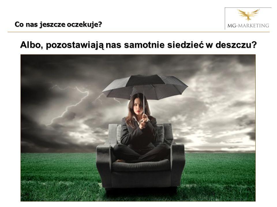 Co nas jeszcze oczekuje? Albo, pozostawiają nas samotnie siedzieć w deszczu?