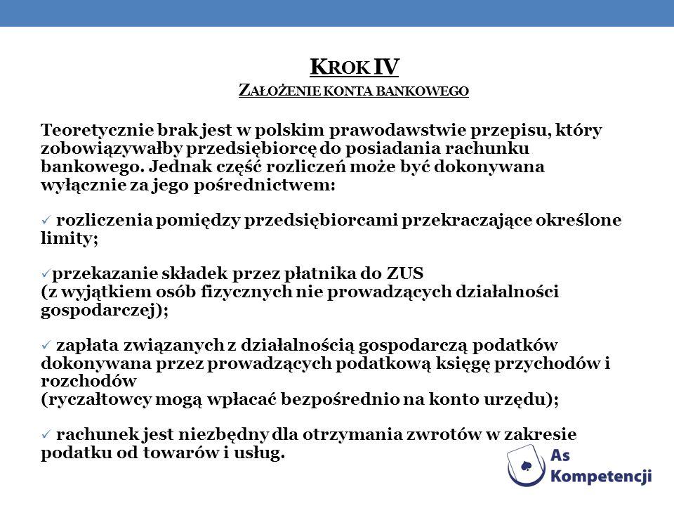 K ROK IV Z AŁOŻENIE KONTA BANKOWEGO Teoretycznie brak jest w polskim prawodawstwie przepisu, który zobowiązywałby przedsiębiorcę do posiadania rachunk
