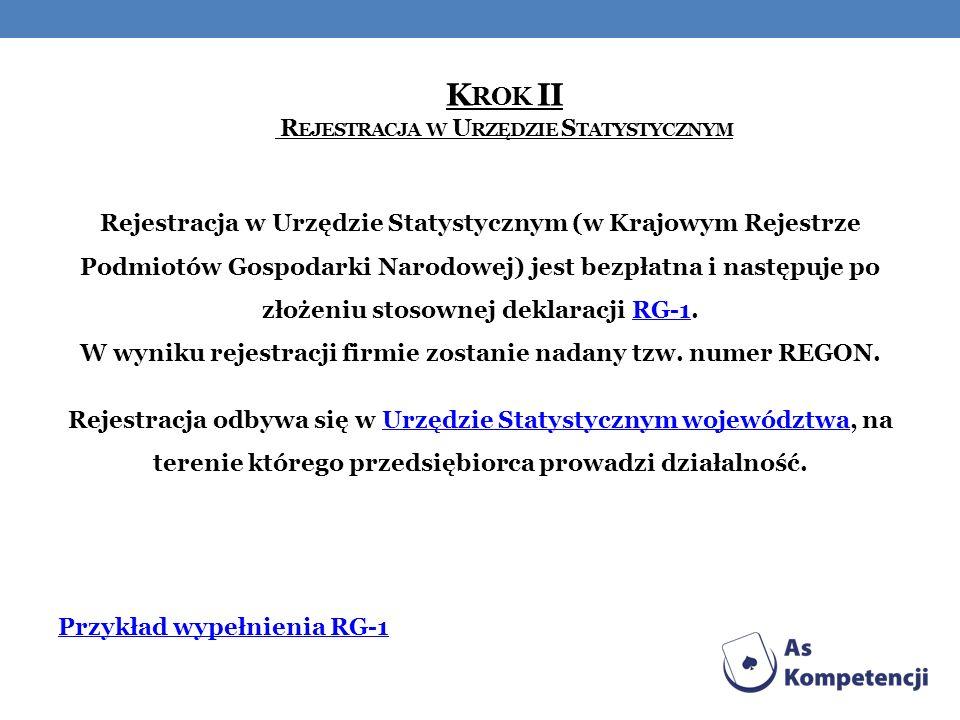 K ROK II R EJESTRACJA W U RZĘDZIE S TATYSTYCZNYM Rejestracja w Urzędzie Statystycznym (w Krajowym Rejestrze Podmiotów Gospodarki Narodowej) jest bezpł