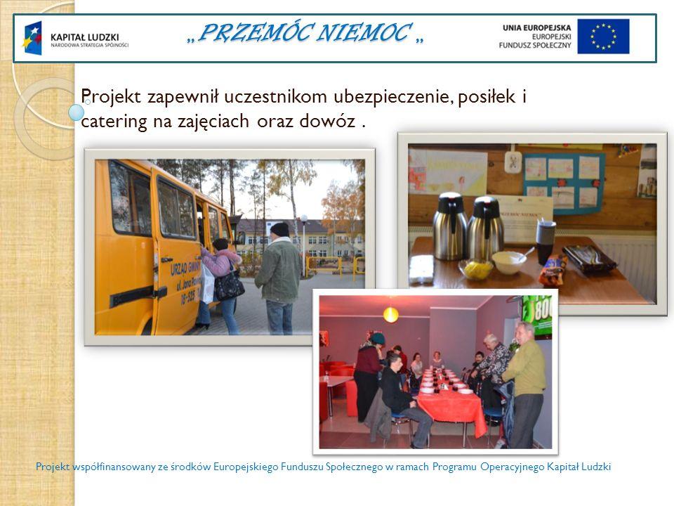 PRZEMÓC NIEMOC PRZEMÓC NIEMOC Projekt zapewnił uczestnikom ubezpieczenie, posiłek i catering na zajęciach oraz dowóz. Projekt współfinansowany ze środ