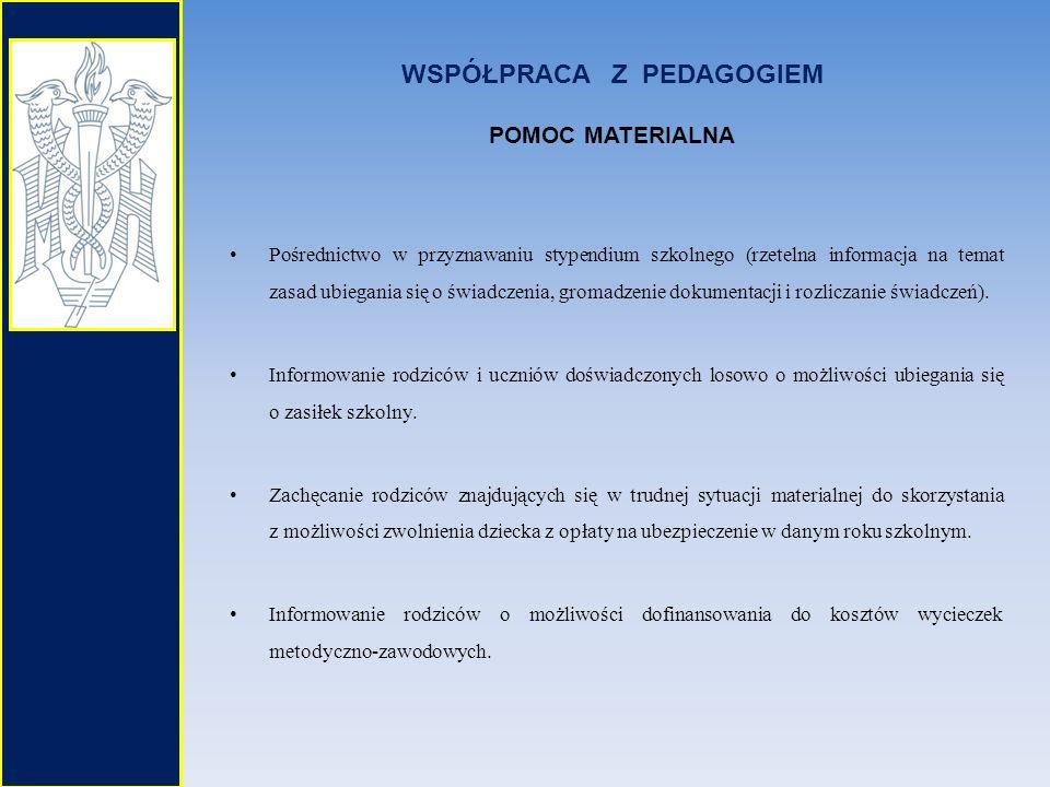 WSPÓŁPRACA Z PEDAGOGIEM POMOC MATERIALNA Pośrednictwo w przyznawaniu stypendium szkolnego (rzetelna informacja na temat zasad ubiegania się o świadcze