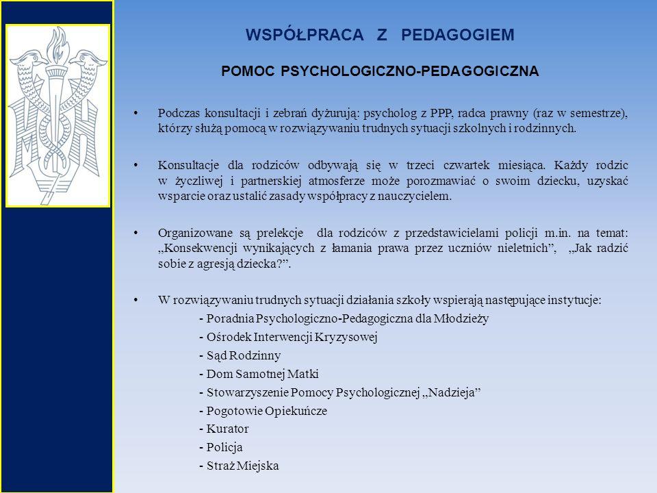 WSPÓŁPRACA Z PEDAGOGIEM POMOC PSYCHOLOGICZNO-PEDAGOGICZNA Podczas konsultacji i zebrań dyżurują: psycholog z PPP, radca prawny (raz w semestrze), któr