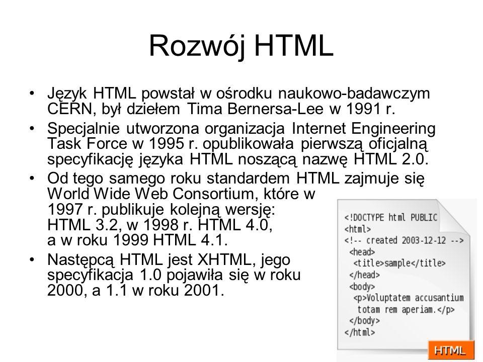 Rozwój HTML Język HTML powstał w ośrodku naukowo-badawczym CERN, był dziełem Tima Bernersa-Lee w 1991 r. Specjalnie utworzona organizacja Internet Eng