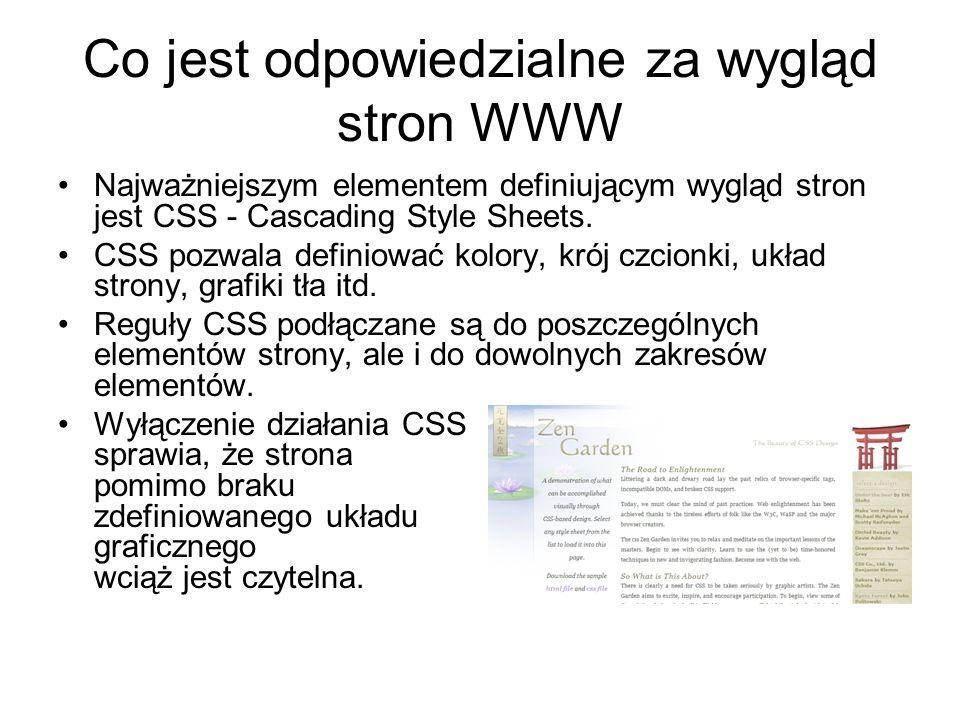 Co jest odpowiedzialne za wygląd stron WWW Najważniejszym elementem definiującym wygląd stron jest CSS - Cascading Style Sheets. CSS pozwala definiowa